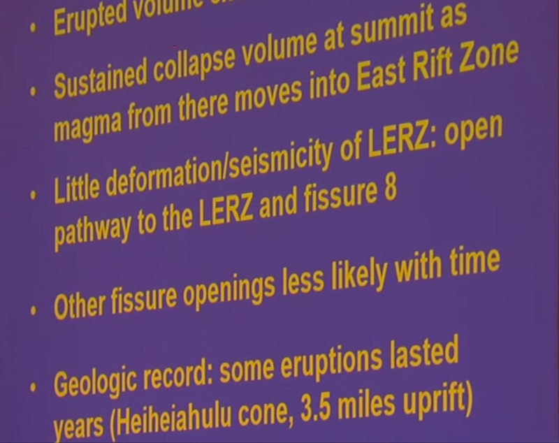 Same slide, but new items on the list have appeared as he's talking. Point #3: Little deformation/seismicity of LERZ; open pathway to the LERZ and Fissure 8.  #4: Other fissure openings less likely with time. #5: Geologic record: some eruptions lasted years (e.g. Heiheiahulu cone, 3.5 miles uprift)